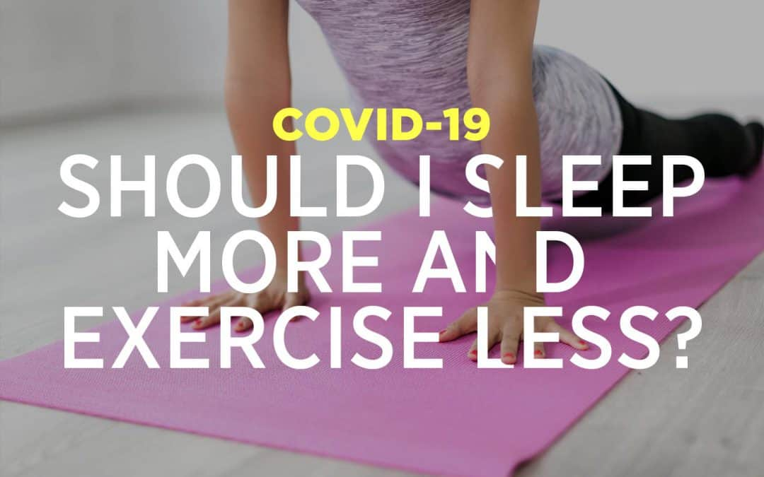 COVID-19 Sleep More Exercise Less