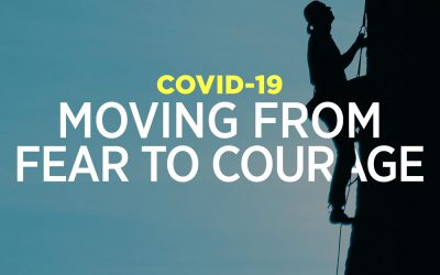 COVID-19: Moving From Fear to Courage