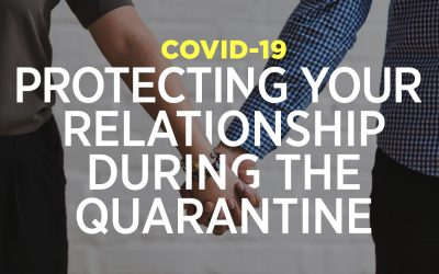 COVID-19: Protecting Your Relationship During The Quarantine