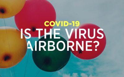 COVID-19 – Is The Virus Airborne?