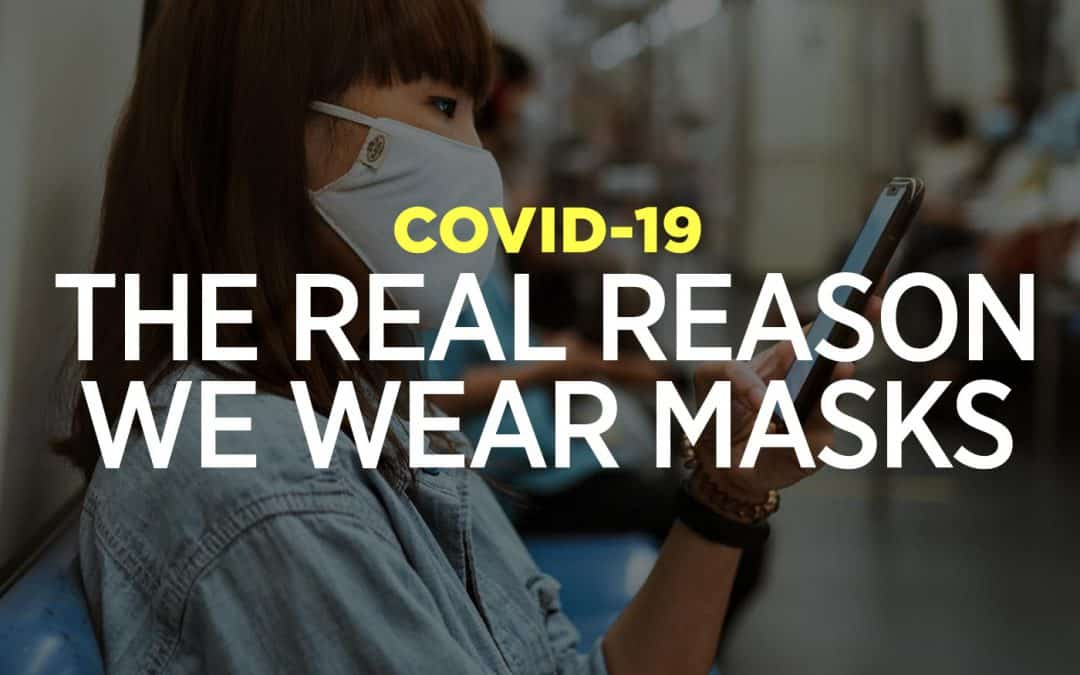 COVID-19: The Real Reason Why We Wear Masks