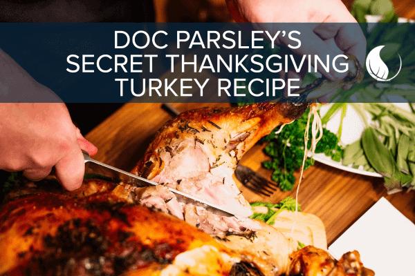 Doc Parsley's Secret Perfect Thanksgiving Turkey Recipe